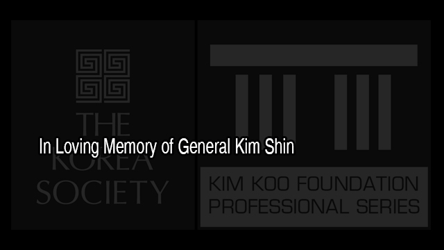 In Loving Memory of General Kim Shin